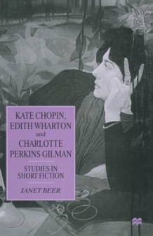 Kate Chopin, Edith Wharton and Charlotte Perkins Gilman av Janet Beer (Heftet)