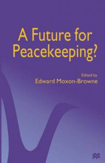 A Future for Peacekeeping? 1998 av Edward Moxon-Browne (Heftet)