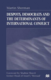 Despots, Democrats and the Determinants of International Conflict 1998 av Martin Sherman (Heftet)