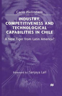 Industry, Competitiveness and Technological Capabilities in Chile av Carlo Pietrobelli (Heftet)