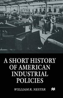 A Short History of American Industrial Policies av William R. Nester (Heftet)