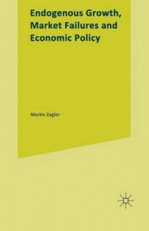 Endogenous Growth, Market Failures and Economic Policy 1999 av Martin Zagler (Heftet)