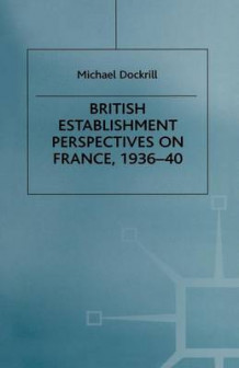 British Establishment Perspectives on France, 1936-40 1999 av Michael L. Dockrill (Heftet)