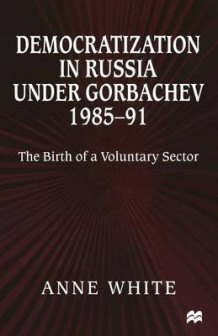 Democratization in Russia under Gorbachev, 1985-91 av Anne White (Heftet)