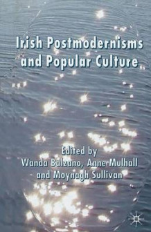 Irish Postmodernisms and Popular Culture 2007 (Heftet)