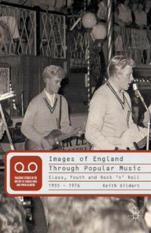 Images of England Through Popular Music 2013 av Keith Gildart (Heftet)