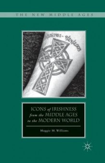 Icons of Irishness from the Middle Ages to the Modern World 2012 av M Williams (Heftet)