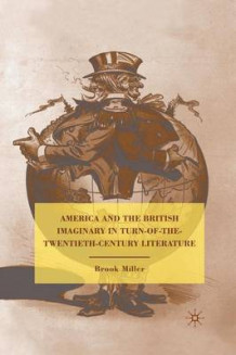 America and the British Imaginary in Turn-of-the-Twentieth-Century Literature av B. Miller (Heftet)