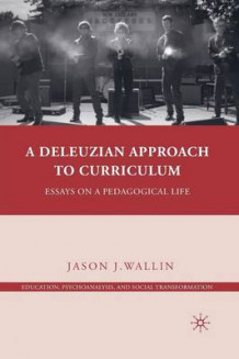 A Deleuzian Approach to Curriculum av Jason J. Wallin (Heftet)