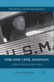 FDR and Civil Aviation 2011 av Alan P. Dobson (Heftet)