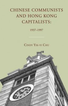 Chinese Communists and Hong Kong Capitalists 2010 av C. Chu (Heftet)