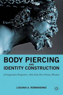 Body Piercing and Identity Construction av Lisiunia A. Romanienko (Heftet)