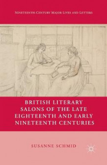British Literary Salons of the Late Eighteenth and Early Nineteenth Centuries 2013 av Susanne Schmid (Heftet)