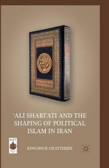'Ali Shari'ati and the Shaping of Political Islam in Iran 2011 av K. Chatterjee (Heftet)
