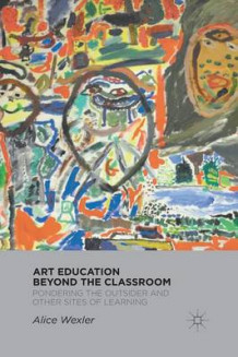Art Education Beyond the Classroom 2012 av A. Wexler (Heftet)