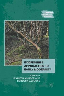 Ecofeminist Approaches to Early Modernity 2011 (Heftet)
