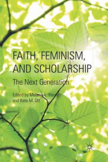 Faith, Feminism, and Scholarship 2011 (Heftet)