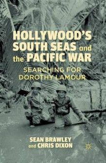 Hollywood's South Seas and the Pacific War 2012 av C. Dixon og Sean Brawley (Heftet)