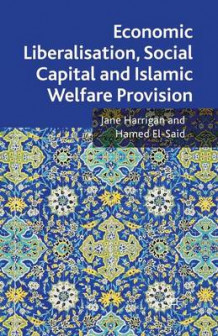 Economic Liberalisation, Social Capital and Islamic Welfare Provision 2009 av Jane Harrigan og Hamed El-Said (Heftet)