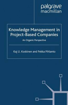 Knowledge Management in Project-Based Companies 2008 av K. Koskinen (Heftet)