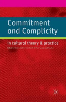 Commitment and Complicity in Cultural Theory and Practice (Heftet)