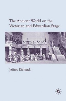 The Ancient World on the Victorian and Edwardian Stage 2009 av J. Richards (Heftet)