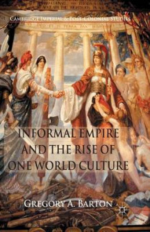 Informal Empire and the Rise of One World Culture 2014 av G. Barton (Heftet)