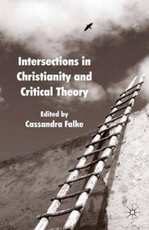 Intersections in Christianity and Critical Theory 2010 av Cassandra Falke (Heftet)