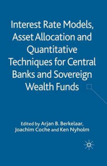 Interest Rate Models, Asset Allocation and Quantitative Techniques for Central Banks and Sovereign Wealth Funds 2010 (Heftet)