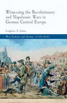 Witnessing the Revolutionary and Napoleonic Wars in German Central Europe 2013 av L. James (Heftet)