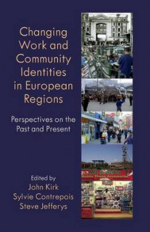 Changing Work and Community Identities in European Regions av John Kirk, Sylvie Contrepois og Steve Jefferys (Heftet)