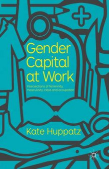Gender Capital at Work av Kate Huppatz (Heftet)