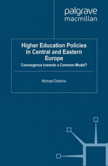 Higher Education Policies in Central and Eastern Europe av Michael Dobbins (Heftet)
