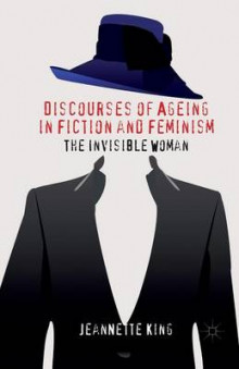 Discourses of Ageing in Fiction and Feminism av J. King (Heftet)