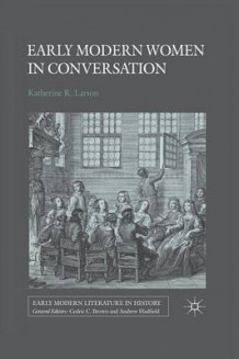 Early Modern Women in Conversation av K. Larson (Heftet)