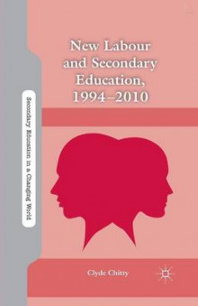 New Labour and Secondary Education, 1994-2010 av Clyde Chitty (Heftet)