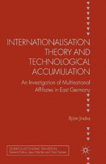 Internationalisation Theory and Technological Accumulation 2012 av Bjorn Jindra (Heftet)