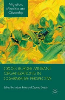 Cross Border Migrant Organizations in Comparative Perspective 2012 (Heftet)