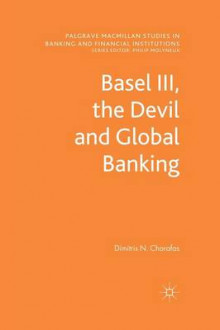 Basel III, the Devil and Global Banking 2012 av D. Chorafas (Heftet)