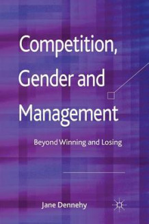 Competition, Gender and Management 2012 av J Dennehy (Heftet)