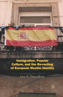 Immigration, Popular Culture, and the Re-Routing of European Muslim Identity av Lara N. Dotson-Renta (Heftet)