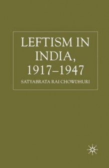 Leftism in India, 1917-1947 2007 av Satyabrata Rai Chowdhuri (Heftet)