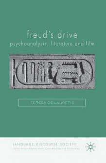 Freud's Drive: Psychoanalysis, Literature and Film 2008 av Teresa de Lauretis (Heftet)