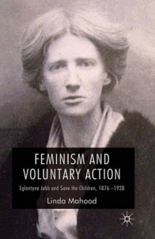 Feminism and Voluntary Action 2009 av Linda Mahood (Heftet)