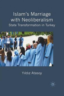 Islam's Marriage with Neoliberalism av Y Atasoy (Heftet)