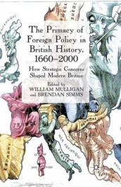 The Primacy of Foreign Policy in British History, 1660-2000 av William Mulligan og Brendan Simms (Heftet)