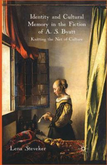 Identity and Cultural Memory in the Fiction of A. S. Byatt av Dr. Lena Steveker (Heftet)