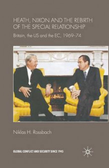 Heath, Nixon and the Rebirth of the Special Relationship av Niklas H. Rossbach (Heftet)