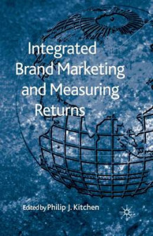 Integrated Brand Marketing and Measuring Returns 2010 (Heftet)