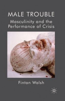 Male Trouble: Masculinity and the Performance of Crisis 2010 av F. Walsh (Heftet)